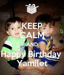 Poster: KEEP CALM AND Happy Birthday  Yamilet
