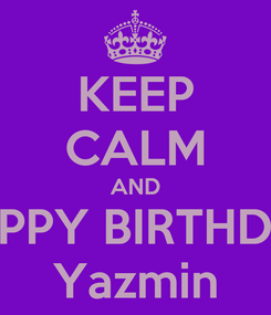 Poster: KEEP CALM AND HAPPY BIRTHDAY Yazmin
