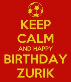 Poster: KEEP CALM AND HAPPY BIRTHDAY ZURIK