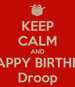 Poster: KEEP CALM AND HAPPY BIRTHEY Droop