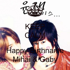Poster: KEEP CALM AND Happy Birthname Mihai & Gaby
