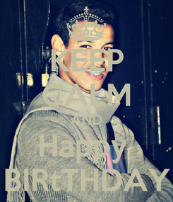 Poster: KEEP CALM AND Happy  BIRtTHDAY