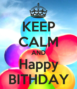 Poster: KEEP CALM AND Happy BITHDAY
