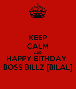 Poster: KEEP CALM AND HAPPY BITHDAY  BOSS BILLZ [BILAL]