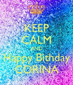 Poster: KEEP CALM AND Happy Bithday CORINA
