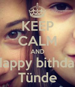 Poster: KEEP CALM AND Happy bithday Tünde