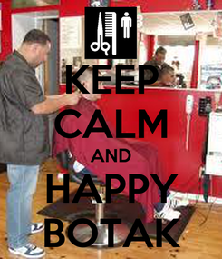 Poster: KEEP CALM AND HAPPY BOTAK