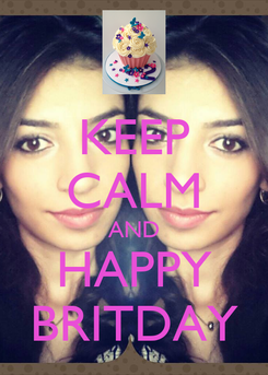Poster: KEEP CALM AND HAPPY BRITDAY