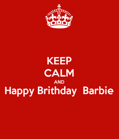 Poster: KEEP CALM AND Happy Brithday  Barbie