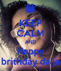 Poster: KEEP CALM AND Happy brithday daija