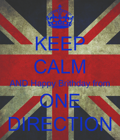 Poster: KEEP CALM AND Happy Brithday from ONE DIRECTION