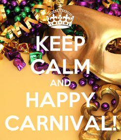 Poster: KEEP CALM AND HAPPY CARNIVAL!