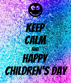 Poster: KEEP CALM AND HAPPY  CHILDREN'S DAY