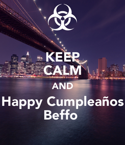 Poster: KEEP CALM AND Happy Cumpleaños Beffo