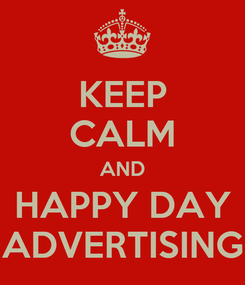 Poster: KEEP CALM AND HAPPY DAY ADVERTISING