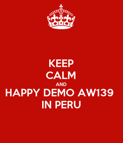 Poster: KEEP CALM AND HAPPY DEMO AW139  IN PERU