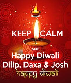 Poster:   KEEP    CALM  AND Happy Diwali Dilip, Daxa & Josh