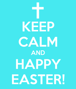 Poster: KEEP CALM AND HAPPY EASTER!