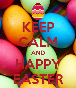 Poster: KEEP CALM AND HAPPY EASTER