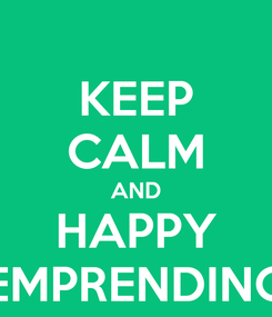 Poster: KEEP CALM AND HAPPY EMPRENDING