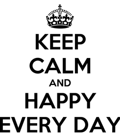 Poster: KEEP CALM AND HAPPY EVERY DAY