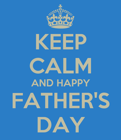 Poster: KEEP CALM AND HAPPY FATHER'S DAY