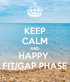 Poster: KEEP CALM AND HAPPY  FIT/GAP PHASE