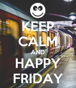 Poster: KEEP CALM AND HAPPY FRIDAY