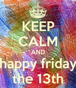 Poster: KEEP CALM AND happy friday the 13th