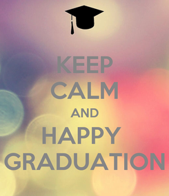 Poster: KEEP CALM AND HAPPY  GRADUATION