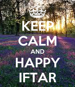Poster: KEEP CALM AND HAPPY IFTAR