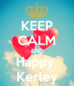 Poster: KEEP CALM AND Happy  Kerley