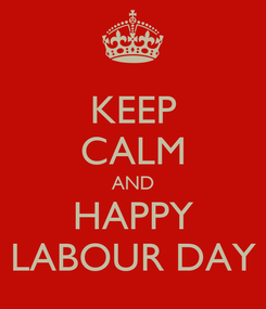 Poster: KEEP CALM AND HAPPY LABOUR DAY