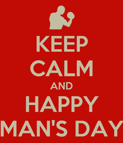Poster: KEEP CALM AND HAPPY MAN'S DAY