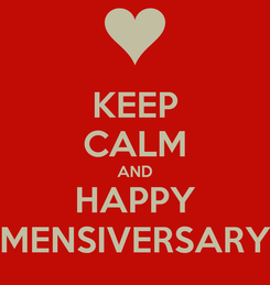 Poster: KEEP CALM AND HAPPY MENSIVERSARY