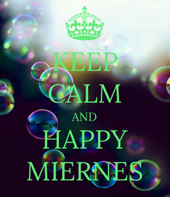 Poster: KEEP CALM AND HAPPY MIERNES
