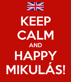 Poster: KEEP CALM AND HAPPY MIKULÁS!