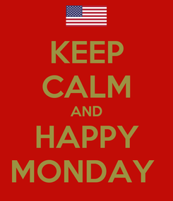 Poster: KEEP CALM AND HAPPY MONDAY