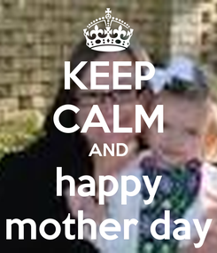 Poster: KEEP CALM AND happy mother day