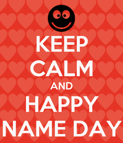 Poster: KEEP CALM AND HAPPY NAME DAY