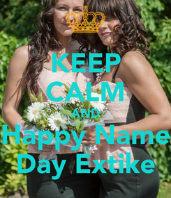 Poster: KEEP CALM AND Happy Name Day Extike