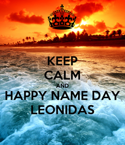Poster: KEEP CALM AND HAPPY NAME DAY LEONIDAS