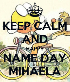 Poster: KEEP CALM AND HAPPY NAME DAY MIHAELA
