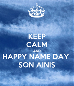 Poster: KEEP CALM AND HAPPY NAME DAY  SON AINIS