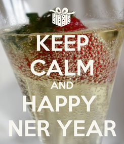 Poster: KEEP CALM AND HAPPY  NER YEAR