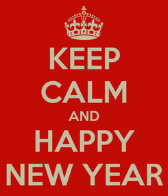 Poster: KEEP CALM AND HAPPY NEW YEAR