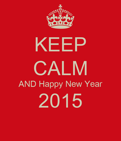 Poster: KEEP CALM AND Happy New Year 2015