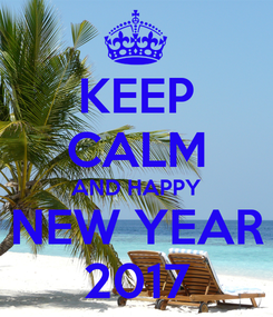 Poster: KEEP CALM AND HAPPY NEW YEAR 2017