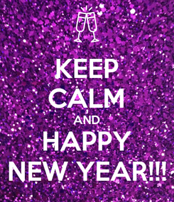 Poster: KEEP CALM AND HAPPY NEW YEAR!!!