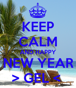 Poster: KEEP CALM AND HAPPY NEW YEAR > GEL <